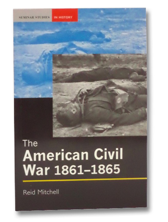 The American Civil War, 1861-1865 (Seminar Studies in History), Mitchell, Reid