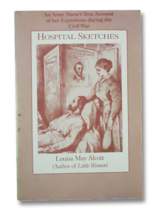 Hospital Sketches: An Army Nurse's True Account of Her Experience During the Civil War, Alcott, Louisa May