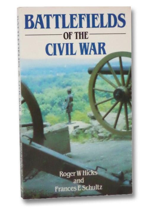 Battlefields of the Civil War, Hicks, Roger; Schultz, Frances E.