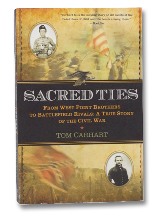 Sacred Ties: From West Point Brothers to Battlefield Rivals: A True Story of the Civil War, Carhart, Tom