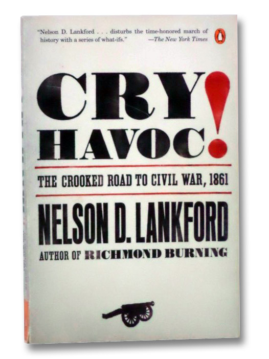 Cry Havoc! The Crooked Road to Civil War, 1861, Lankford, Nelson D.