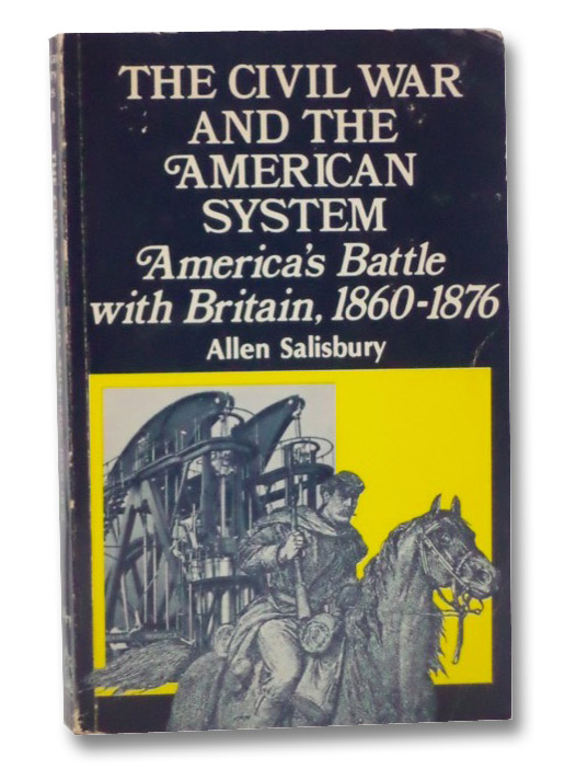 The Civil War and the American System: America's Battle with Britain, 1860-1876, Salisbury, Allen