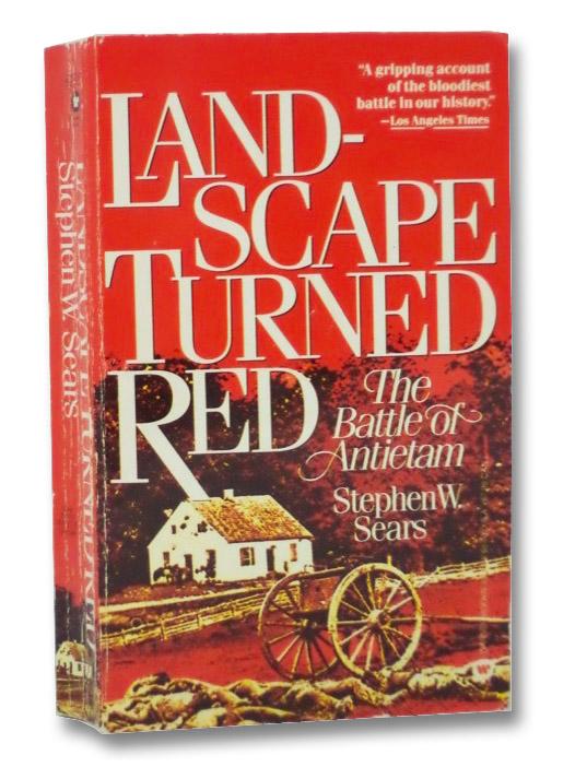 Landscape Turned Red: The Battle of Antietam, Sears, Stephen W.