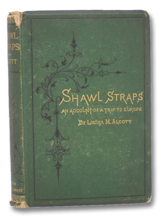 Shawl Straps. A Second Series of Aunt Jo's Scrap-Bag, Alcott, Louisa M. [May]