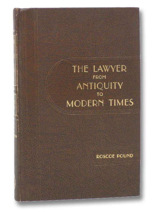 The Lawyer from Antiquity to Modern Times, with Particular Reference to the Development of Bar Associations in the United States, Pound, Roscoe