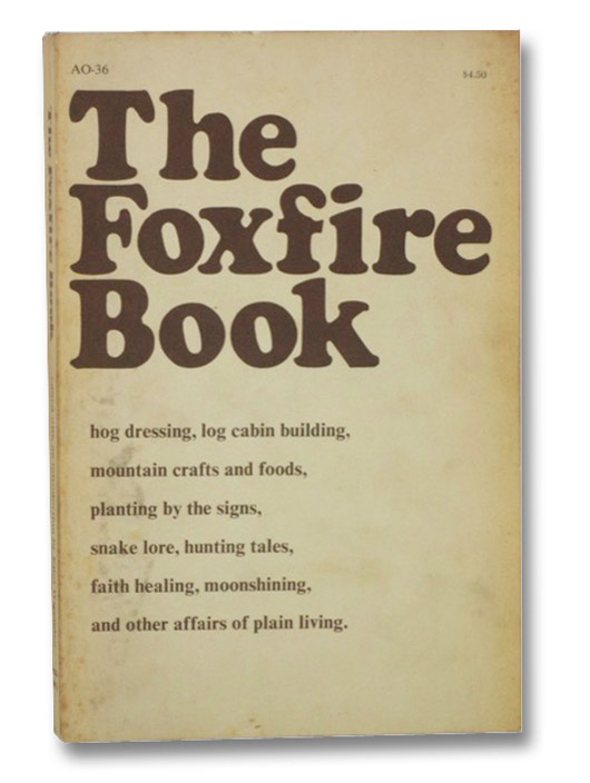 The Foxfire Book: Hog Dressing; Log Cabin Building; Mountain Crafts and Foods; Planting by the Signs; Snake Lore; Hunting Tales; Faith Healing; Moonshining; and Other Affairs of Plain Living, Wigginton, Eliot