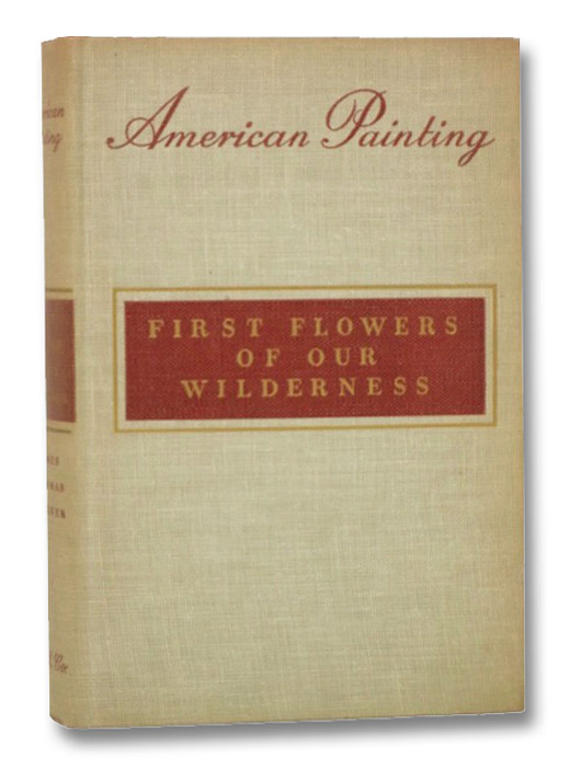 American Painting: First Flowers of Our Wilderness, Flexner, James Thomas