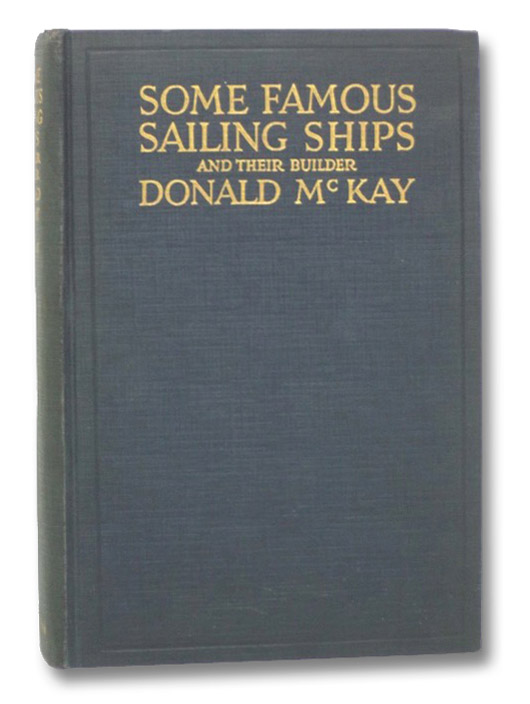 Some Famous Sailing Ships and Their Builder, McKay, Donald