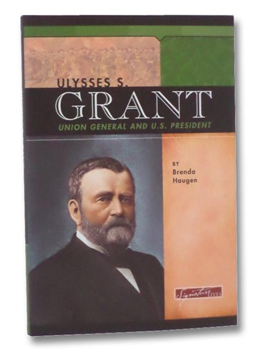 Ulysses S. Grant: Union General and U.S. President, Haugen, Brenda