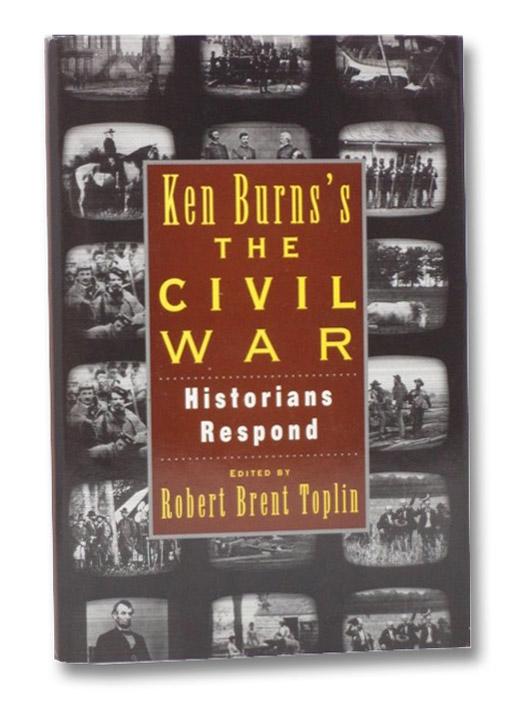 Ken Burn's Civil War: Historians Respond, Toplin, Robert Brent