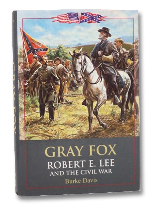 Gray Fox: Robert E. Lee And The Civil War, Davis, Burke