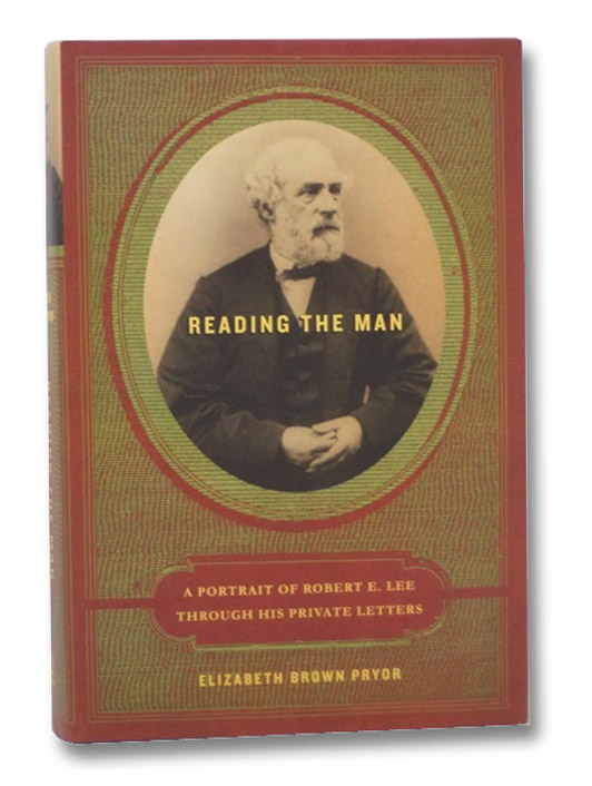 Reading the Man: A Portrait of Robert E. Lee Through His Private Letters, Pryor, Elizabeth Brown