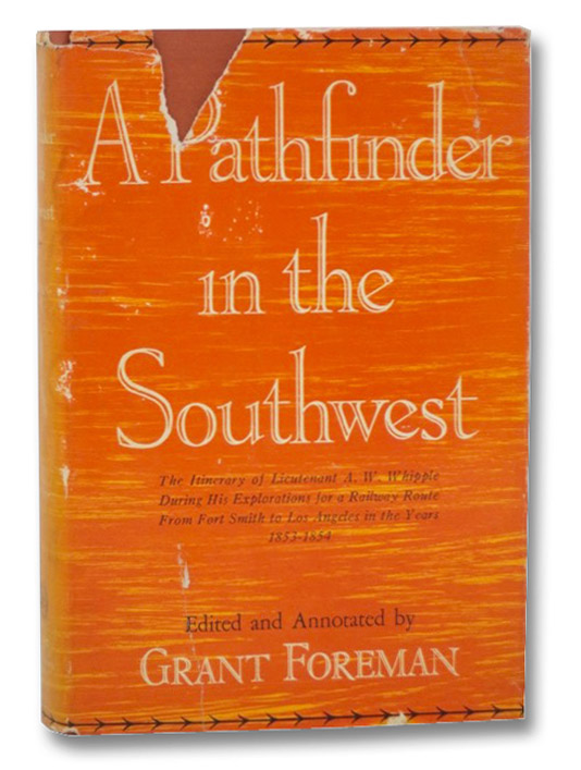 A Pathfinder in the Southwest: The Itinerary of Lieutenant A.W. Whipple During His Explorations for a Railway Route from Fort Smith to Los Angeles in the Years, 1853-1854 (American Exploration and Travel), Foreman, Grant