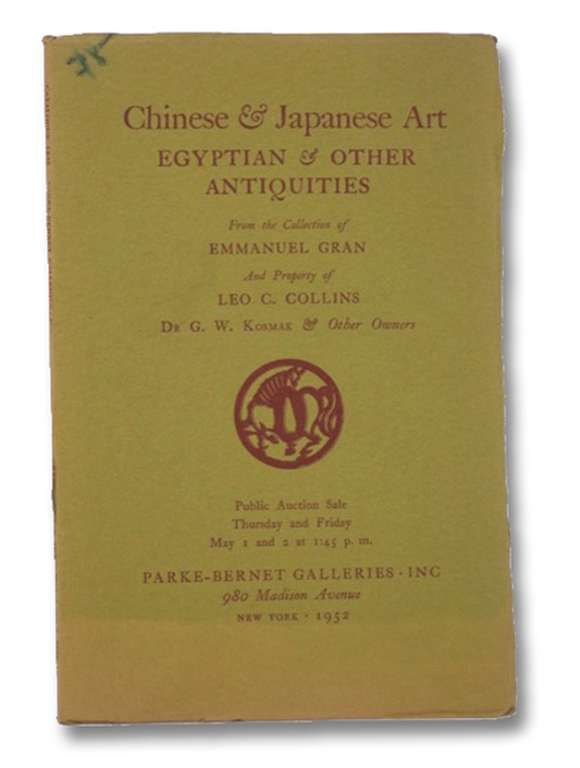 Chinese & Japanese Art, Egyptian & Other Antiquities. From the Collection of Emmanuel Gran and Property of Leo C. Collins, Dr. G.W. Kosmak & Other Owners