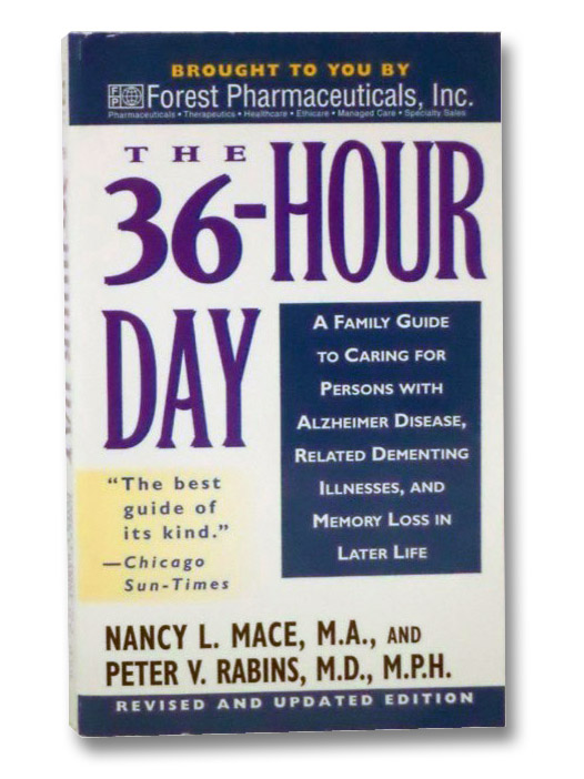 The 36-Hour Day: A Family Guide to Caring for Persons With Alzheimer Disease, Related Dementing Illnesses, and Memory Loss in Later Life, Mace, Nancy L.; Rabins, Peter V.