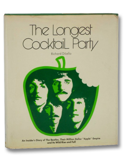 The Longest Cocktail Party: An Insider's Diary of the Beatles, Their Million Dollar Apple Empire and Its Wild Rise and Fall, DiLello, Richard