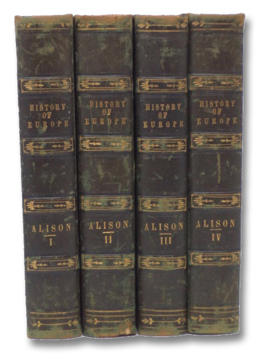 History of Europe from the Commencement of the French Revolution in 1789, to the Restoration of the Bourbons in 1815. in Four Volumes., Alison, Archibald