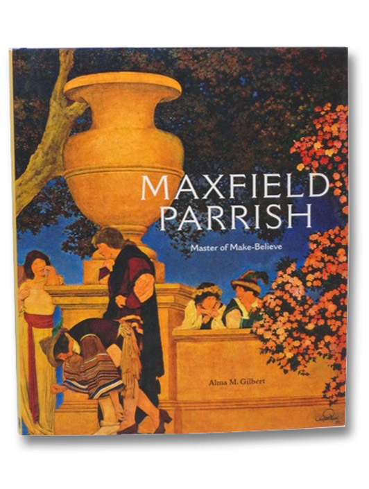 Maxfield Parrish: Master of Make-Believe, Smith, Alma Gilbert; Stoner, Joyce