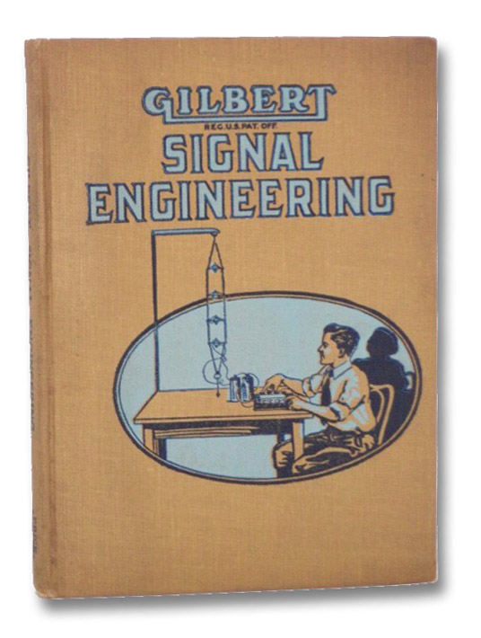 Gilbert Signal Engineering: Complete and Thorough Instructions in All Forms of Signaling for Boys, Conover, Lee; Gilbert, A.C. [Alfred Carlton]
