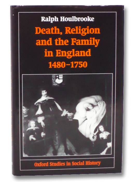 Death, Religion and the Family in England, 1480-1750 (Oxford Studies in Social History), Houlbrooke, Ralph