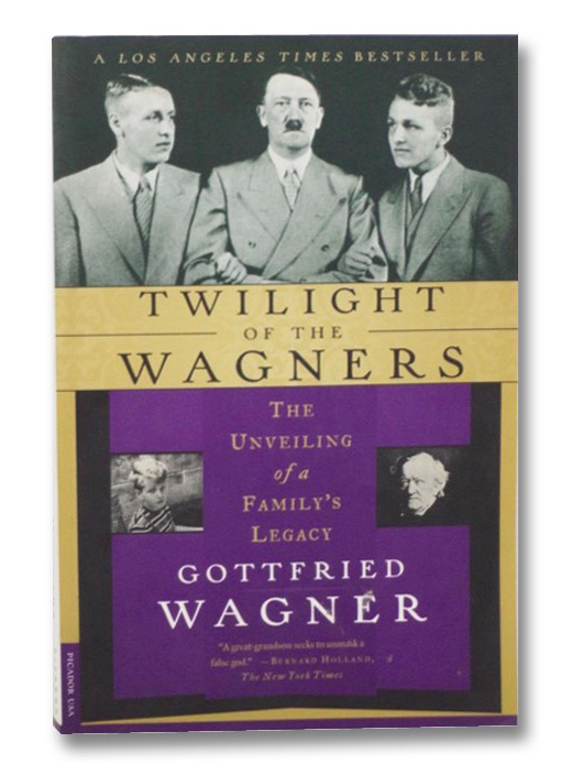 Twilight of the Wagners: The Unveiling of a Family's Legacy, Wagner, Gottfried