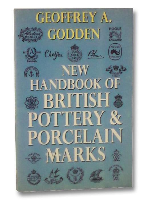 New Handbook of British Pottery & Porcelain Marks, Godden, Geoffrey A.