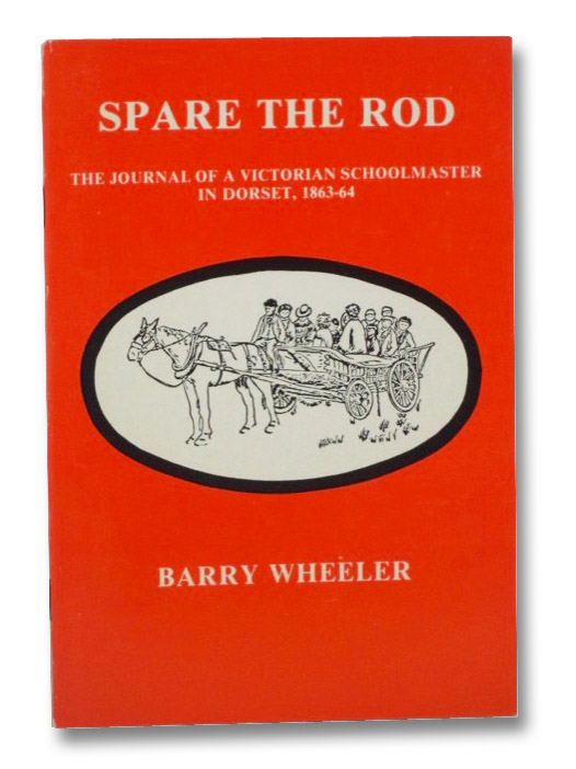 Spare the Rod: The Journal of a Victorian Schoolmaster in Dorset, 1863-64, Wheeler, Barry