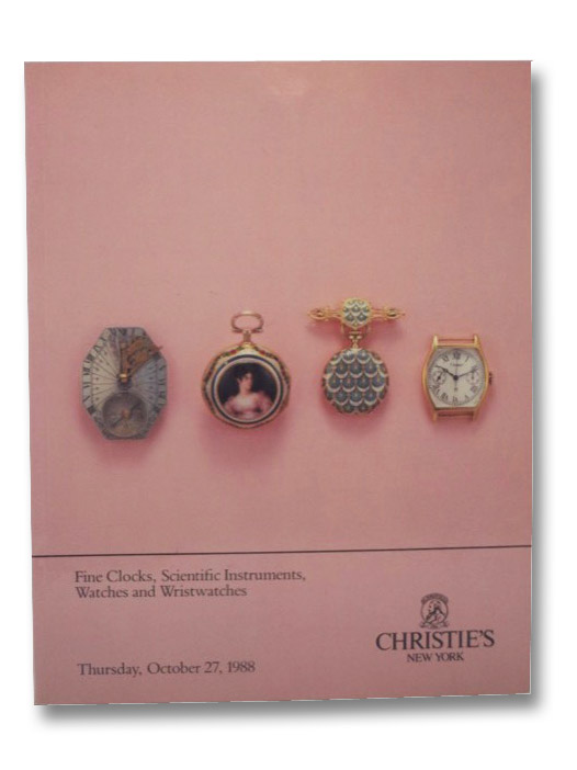 Fine Clocks, Scientific Instruments, Watches and Wristwatches: Christie's New York, Thursday, October 27, 1988