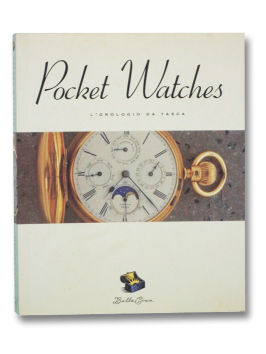 Pocket Watches: L'Orologio da Tasca (The Bella Cosa Library) (English and Italian Edition), Leonardi, Leonardo; Ribolini, Gabriele