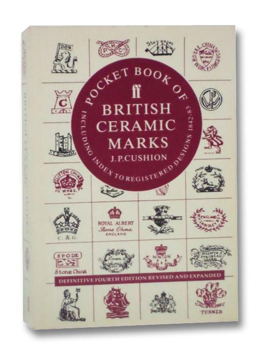 Pocket Book of British Ceramic Marks: Including Index to Registered Designs 1842-83, Cushion, J.P.