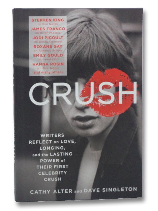 CRUSH: Writers Reflect on Love, Longing, and the Lasting Power of Their First Celebrity Crush, Alter, Cathy