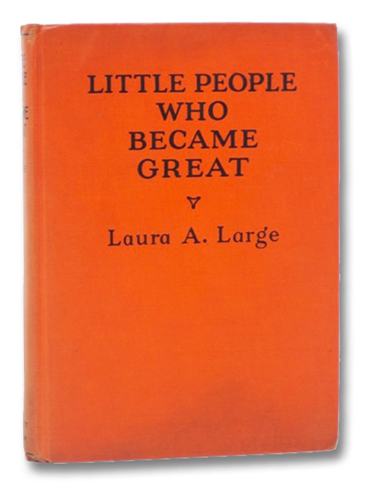 Little People who became Great: Stories of the Lives of Those Whom Every Child Should Know, Large, Laura A.