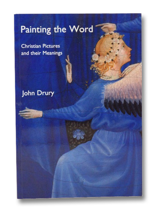 Painting the Word: Christian Pictures and Their Meanings, Drury, John