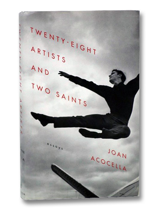 Twenty-Eight Artists and Two Saints: Essays, Acocella, Joan