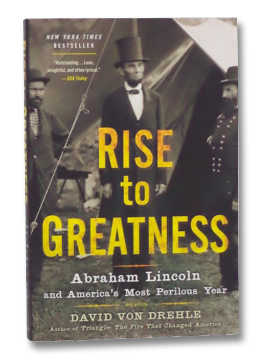 Rise to Greatness: Abraham Lincoln and America's Most Perilous Year, Von Drehle, David