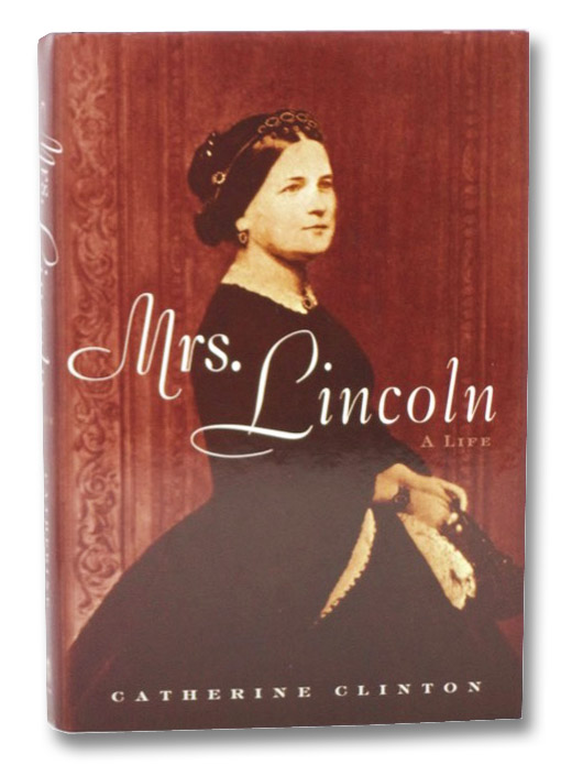 Mrs. Lincoln: A Life, Clinton, Catherine