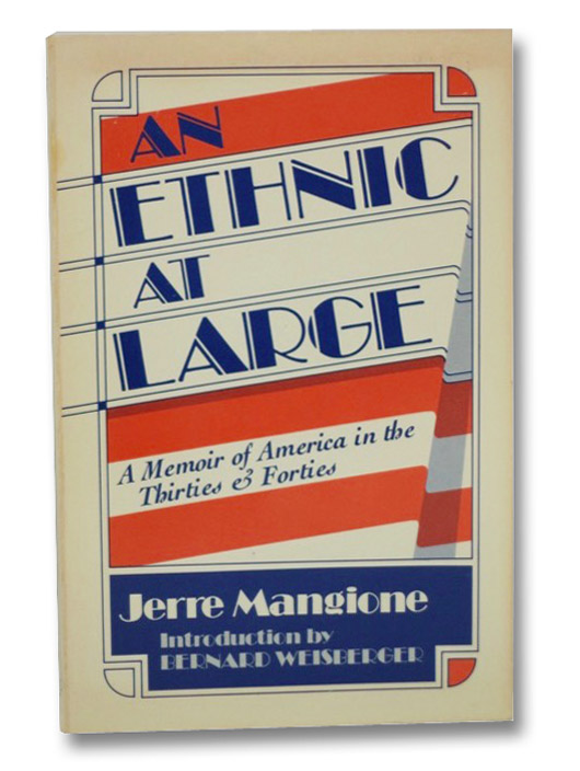 An Ethnic at Large: A Memoir of America in the Thirties and Forties, Mangione, Jerre; Weisberger, Bernard