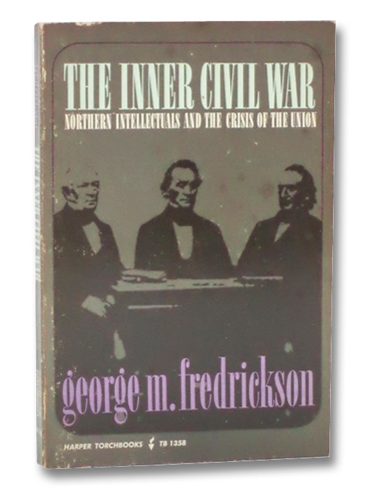 The Inner Civil War: Northern Intellectuals and the Crisis of the Union, Fredrickson, George M.