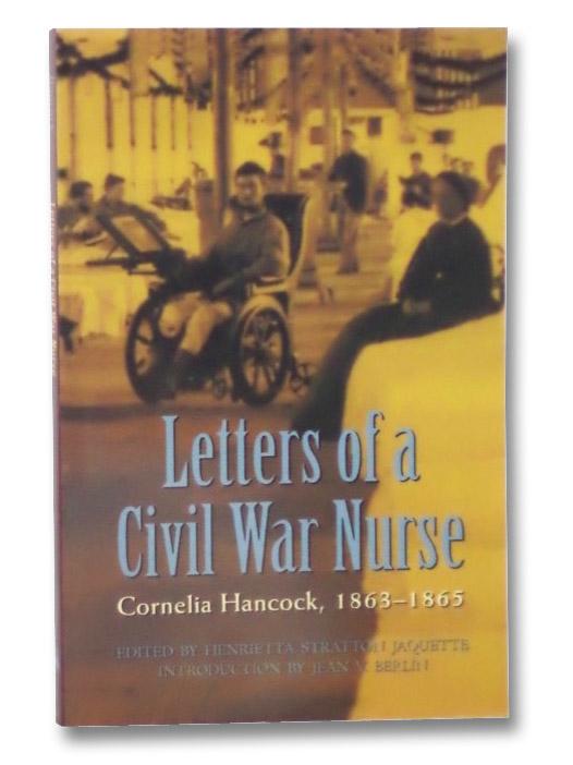 Letters of a Civil War Nurse, Cornelia Hancock, 1863-1865, Hancock, Cornelia; Jaquette, Henrietta Stratton; Berlin, Jean V.