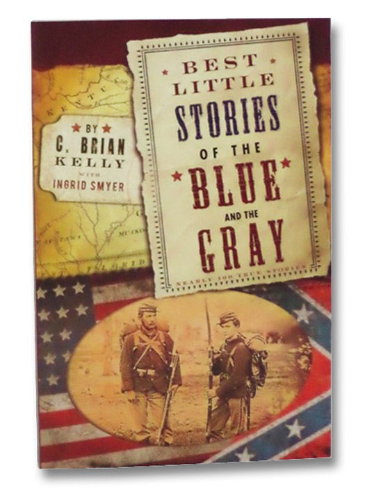 Best Little Stories of the Blue and the Gray, Kelly, C. Brian; Smyer, Ingrid