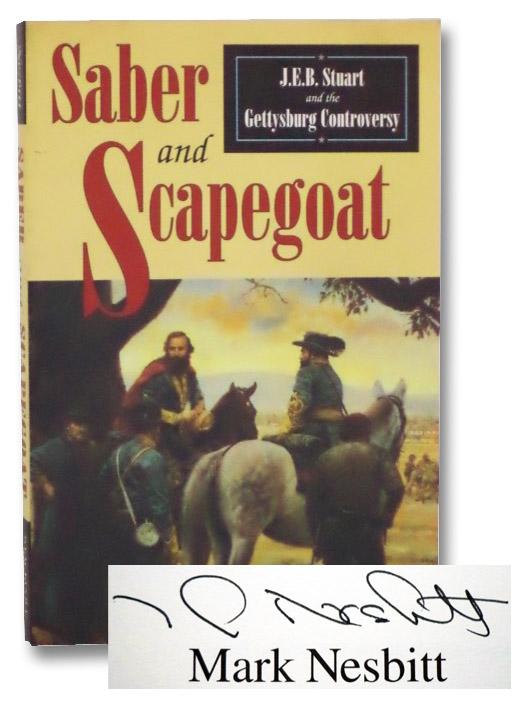 Saber and Scapegoat: J.E.B. Stuart and the Gettysburg Controversy, Nesbitt, Mark