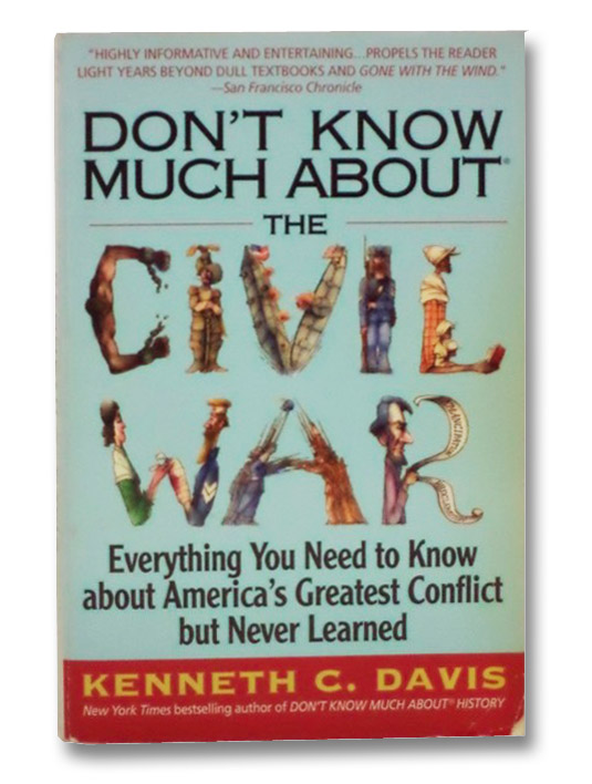 Don't Know Much About the Civil War: Everything You Need to Know about America's Greatest Conflict But Never Learned, Davis, Kenneth C.