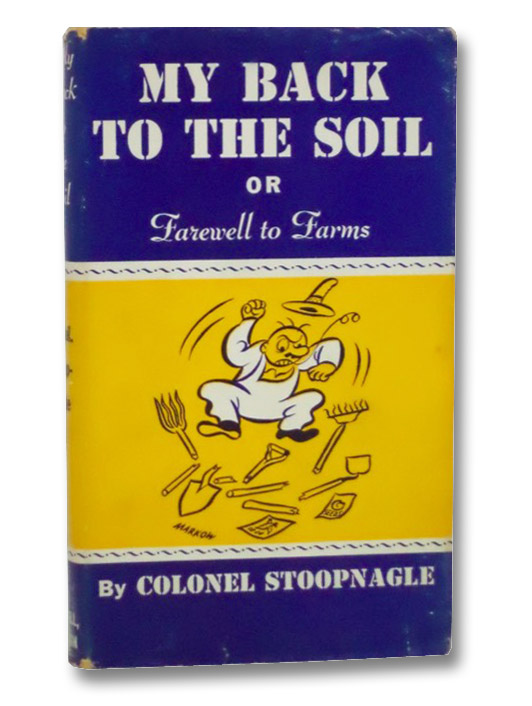 My Back to the Soil or, Farewell to Farms, Stoopnagle, Colonel; Markow, Jack
