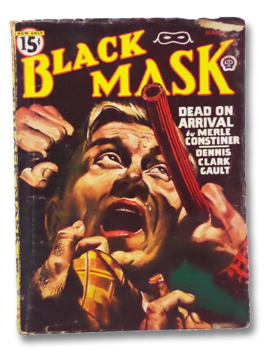 Black Mask Vol. XXIX, No. 4, March, 1947 [Volume 29, Number IV], Constiner, Merle; Meyer, Coleman; Dennis, Robert C.; Gault, William Campbell; Clark, Dale; Long, Julius