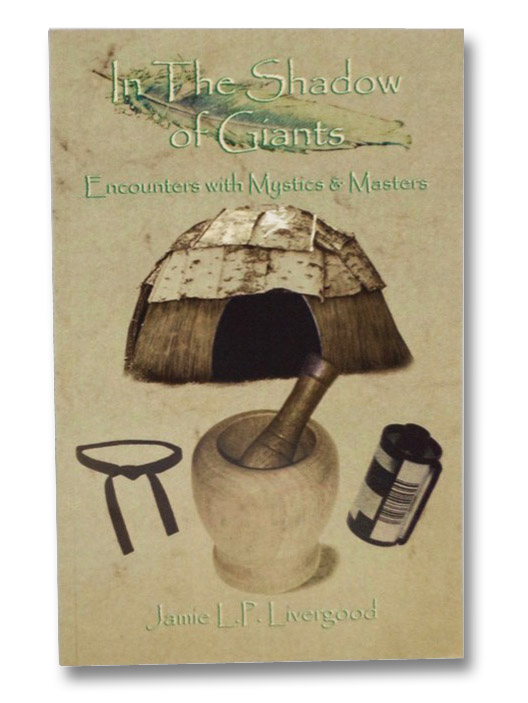 In The Shadows of Giants: Encounters With Mystics & Masters, Livergood, Jamie L.P.