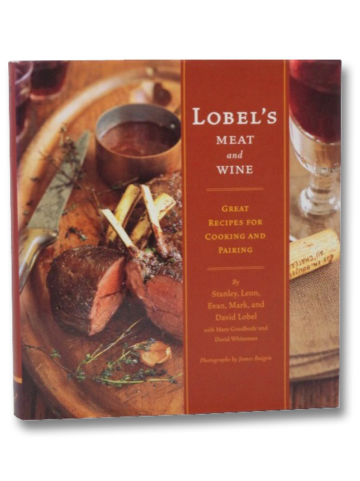 Lobel's Meat and Wine: Great Recipes for Cooking and Pairing, Lobel, Stanley