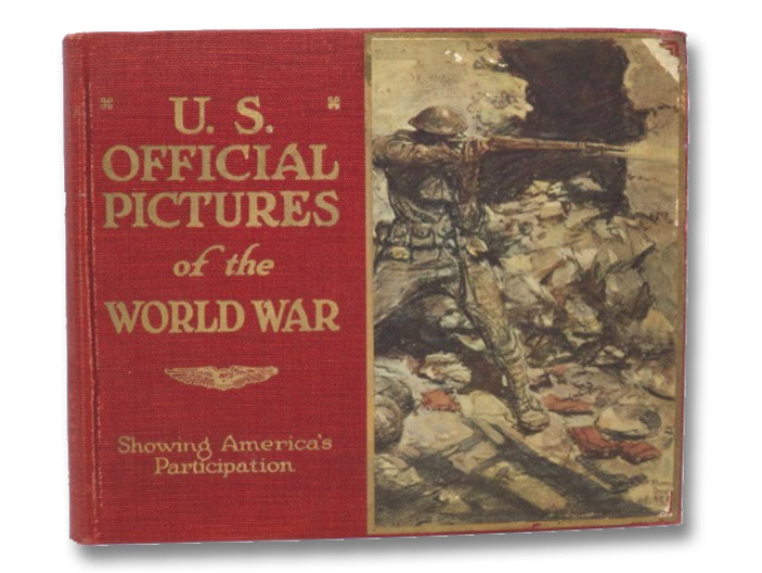 U.S. Official Pictures of the World War, Showing America's Participation, Selected from the Official Files of the War Department, with Unofficial Introductory Photographs, Moore, William E.; Russell, James C.