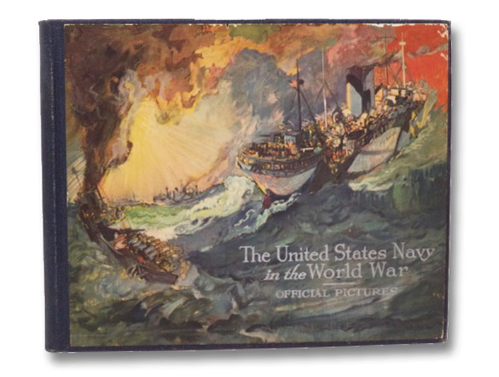 The United States Navy in the World War: Official Pictures, Selected from the Files of the Navy Department, the War Department and the United States Marine Corps, with Supplemental Photographs from Unofficial Sources, Russell, James C.; Moore, William E.; Denby, Edwin