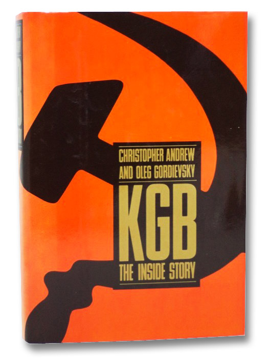 KGB: The Inside Story of its Foreign Operations from Lenin to Gorbachev, Andrew, Christopher; Gordievsky, Oleg