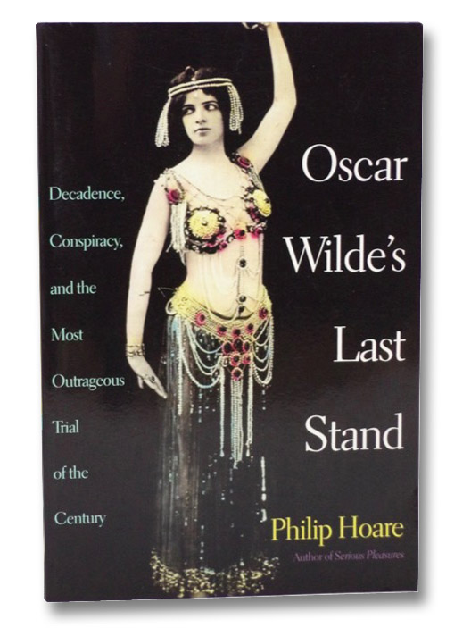 Oscar Wilde's Last Stand: Decadence, Conspiracy, and the Most Outrageous Trial of the Century, Hoare, Philip